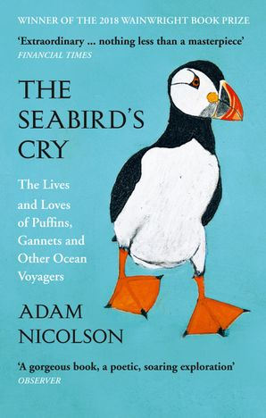 The Seabird's Cry: The Lives and Loves of Puffins, Gannets and Other Ocean Voyagers Paperback  by Adam Nicolson