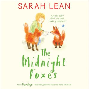 The Midnight Foxes (Tiger Days, Book 2)  Unabridged edition by Sarah Lean