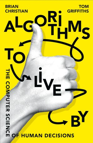 Algorithms to Live By Hardcover  by Brian Christian