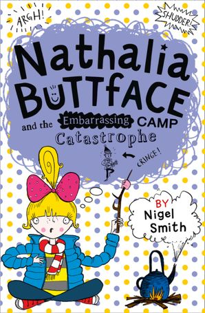 Nathalia Buttface and the Embarrassing Camp Catastrophe Paperback  by Nigel Smith