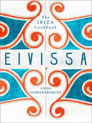 Eivissa: The Ibiza Cookbook Hardcover  by Anne Sijmonsbergen