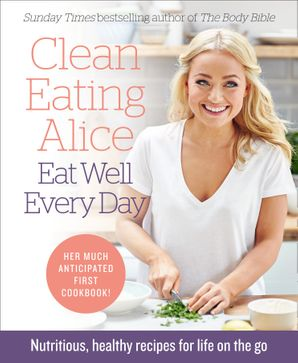 Clean Eating Alice Eat Well Every Day: Nutritious, healthy recipes for life on the go Paperback  by Alice Liveing