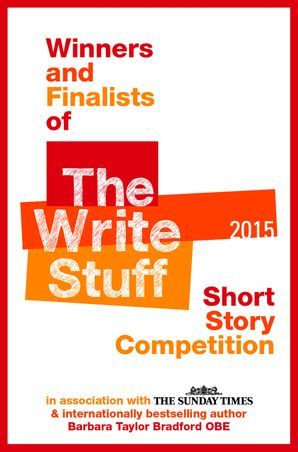 Winners and Finalists of The Write Stuff Short Story Competition 2015 eBook  by Barbara Taylor Bradford