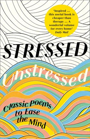 Stressed, Unstressed: Classic Poems to Ease the Mind eBook  by No Author