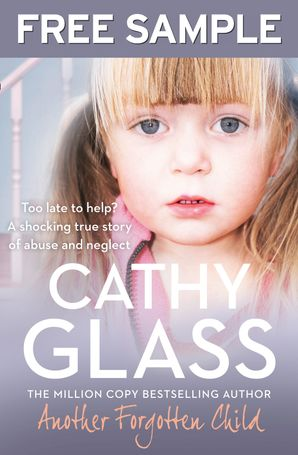 Another Forgotten Child: Free Sampler: Too Late to Help? A Shocking True Story of Abuse and Neglect eBook  by Cathy Glass