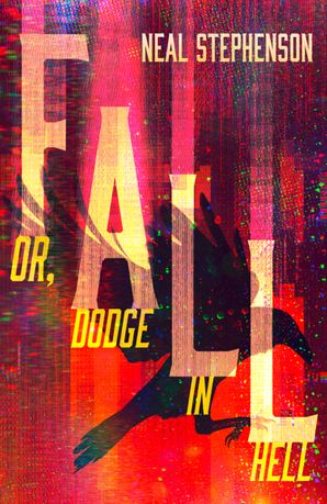 Fall or, Dodge in Hell Hardcover  by Neal Stephenson