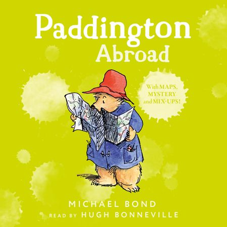 Paddington Abroad - Michael Bond, Read by Hugh Bonneville