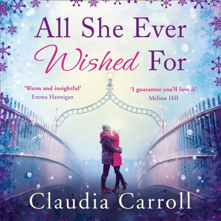 All She Ever Wished For - Claudia Carroll, Read by Sophie Harkness, Caroline Lennon and Kevin Hely