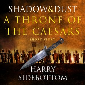 Shadow and Dust (A Short Story): A Throne of the Caesars Story  Unabridged edition by Harry Sidebottom