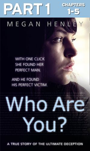 Who Are You?: Part 1 of 3: With one click she found her perfect man. And he found his perfect victim. A true story of the ultimate deception. eBook  by