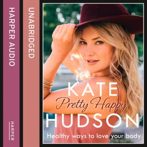 Pretty Happy: The Healthy Way to Love Your Body  Unabridged edition by Kate Hudson