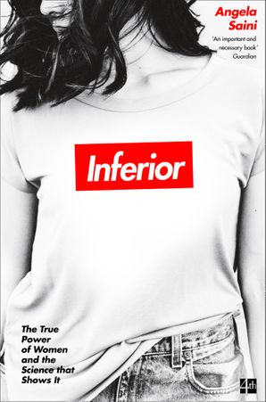 Inferior: The true power of women and the science that shows it Paperback  by Angela Saini