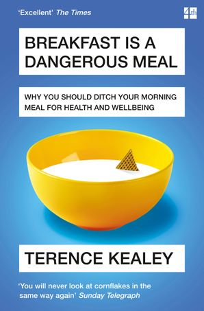 Breakfast is a Dangerous Meal: Why You Should Ditch Your Morning Meal For Health and Wellbeing Paperback  by Terence Kealey