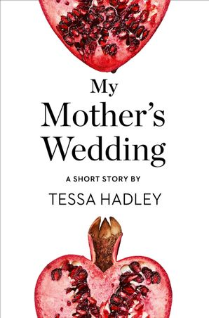 My Mother's Wedding: A Short Story from the collection, Reader, I Married Him
