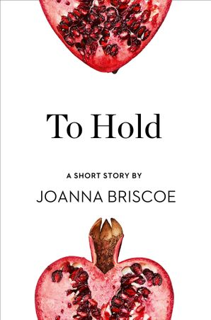 To Hold: A Short Story from the collection, Reader, I Married Him