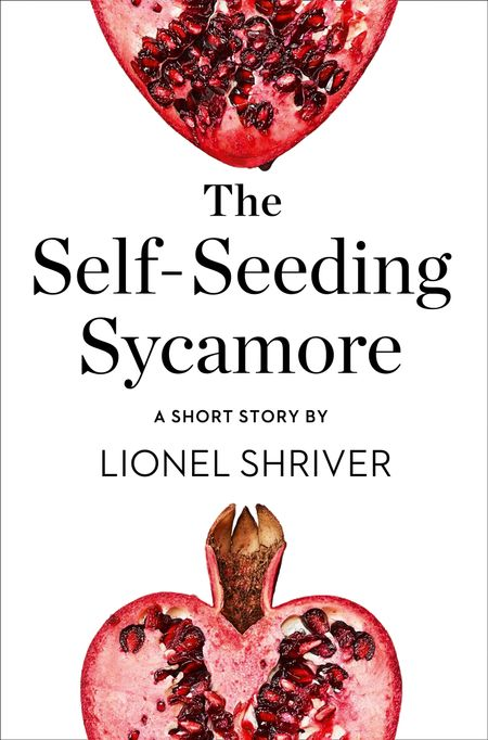 The Self-Seeding Sycamore: A Short Story from the collection, Reader, I Married Him - Lionel Shriver
