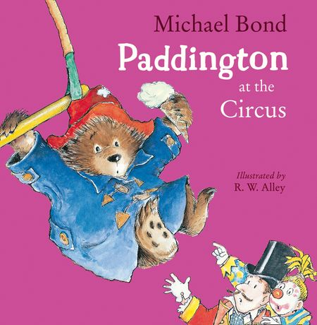 Paddington at the Circus - Michael Bond, Illustrated by R.W. Alley