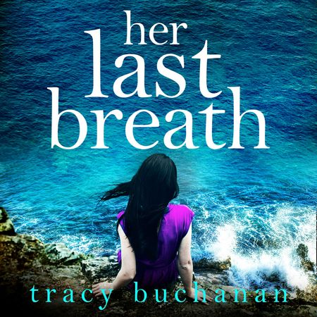 Her Last Breath - Tracy Buchanan, Read by Bea Holland