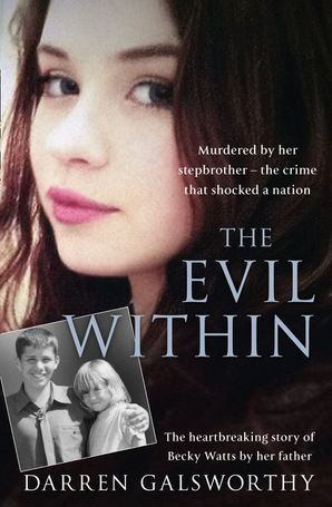 The Evil Within: Murdered by her stepbrother – the crime that shocked a nation. The heartbreaking story of Becky Watts by her father eBook  by