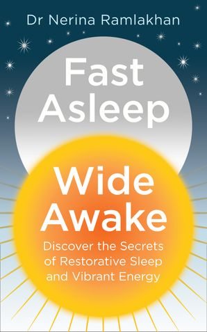 Fast Asleep, Wide Awake: Discover the secrets of restorative sleep and vibrant energy eBook  by Dr. Nerina Ramlakhan