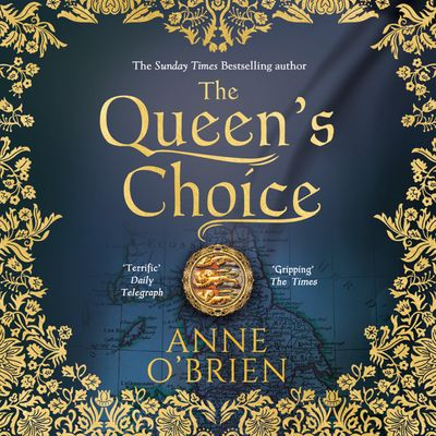 The Queen's Choice - Anne O'Brien, Read by Helen Longworth