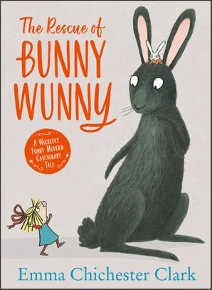 The Rescue of Bunny Wunny Hardcover  by Emma Chichester Clark