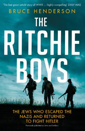 The Ritchie Boys: The Jews Who Escaped the Nazis and Returned to Fight Hitler eBook  by Bruce Henderson