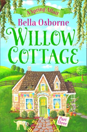 Willow Cottage – Part Three: A Spring Affair (Willow Cottage Series) eBook  by Bella Osborne