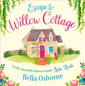 Escape to Willow Cottage (Willow Cottage Series)  Unabridged edition by Bella Osborne