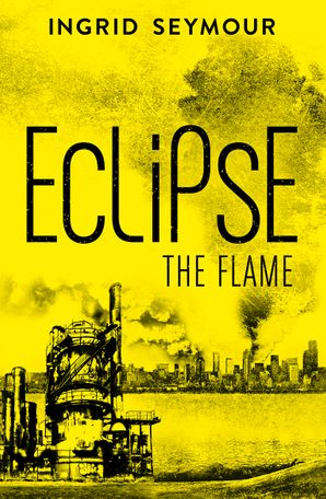 Eclipse the Flame Paperback  by Ingrid Seymour