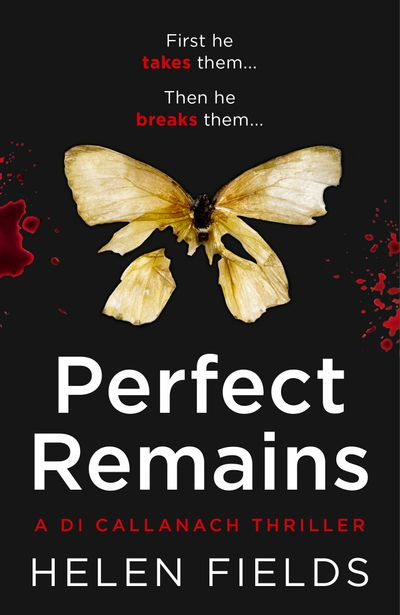 Perfect Remains (A DI Callanach Thriller, Book 1) - Helen Fields