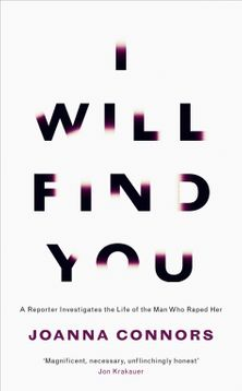I Will Find You: A Reporter Investigates the Life of the Man Who Raped Her