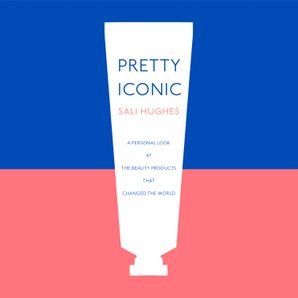 Pretty Iconic: A Personal Look at the Beauty Products that Changed the World  Unabridged edition by No Author
