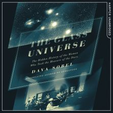 The Glass Universe: The Hidden History of the Women Who Took the Measure of the Stars