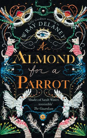 An Almond for a Parrot Paperback First edition by Wray Delaney
