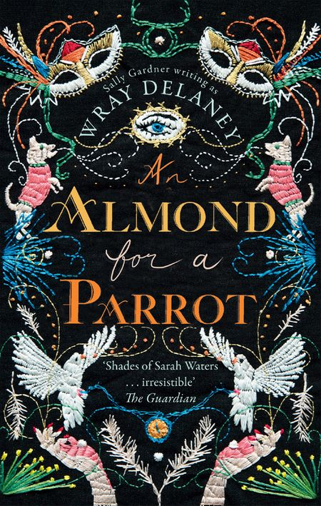 An Almond for a Parrot - Sally Gardner, Writing as Wray Delaney