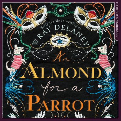 An Almond for a Parrot - Wray Delaney, Read by Rachel Atkins