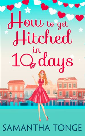 How to Get Hitched in Ten Days: A Novella eBook First edition by Samantha Tonge