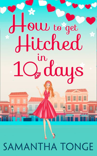 How to Get Hitched in Ten Days: A Novella - Samantha Tonge