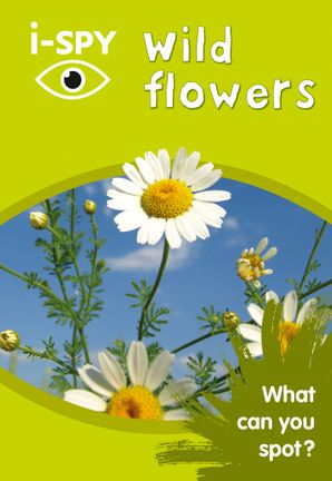 i-SPY Wild Flowers: What can you spot? (Collins Michelin i-SPY Guides) Paperback  by No Author