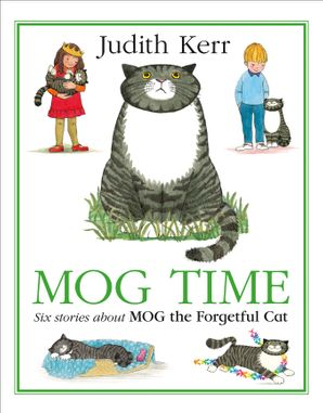 Mog Time Treasury: Six Stories About Mog the Forgetful Cat Hardcover  by Judith Kerr