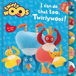 I Can Do That Too, Twirlywoos Board book  by