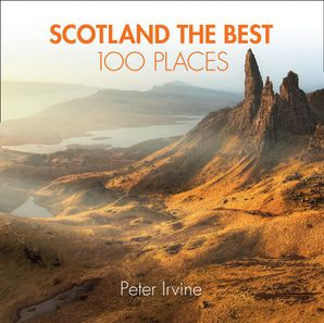 Scotland The Best 100 Places Paperback  by Peter Irvine