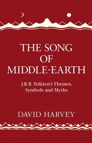 The Song of Middle-earth: J. R. R. Tolkien's Themes, Symbols and Myths Hardcover  by David Harvey