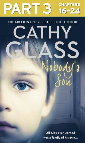 Nobody's Son: Part 3 of 3: All Alex ever wanted was a family of his own eBook  by Cathy Glass