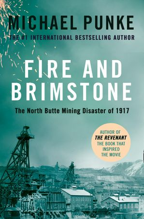 Fire and Brimstone: The North Butte Mining Disaster of 1917 Paperback  by Michael Punke