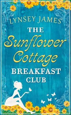 The Sunflower Cottage Breakfast Club (A Luna Bay novel) eBook First edition by Lynsey James