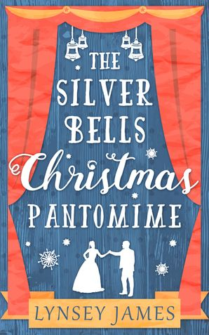 The Silver Bells Christmas Pantomime (A Luna Bay novel) eBook  by Lynsey James