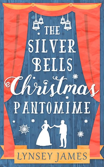The Silver Bells Christmas Pantomime (A Luna Bay novel) - Lynsey James