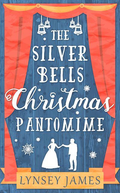 The Silver Bells Christmas Pantomime (A Luna Bay novel) - Lynsey James